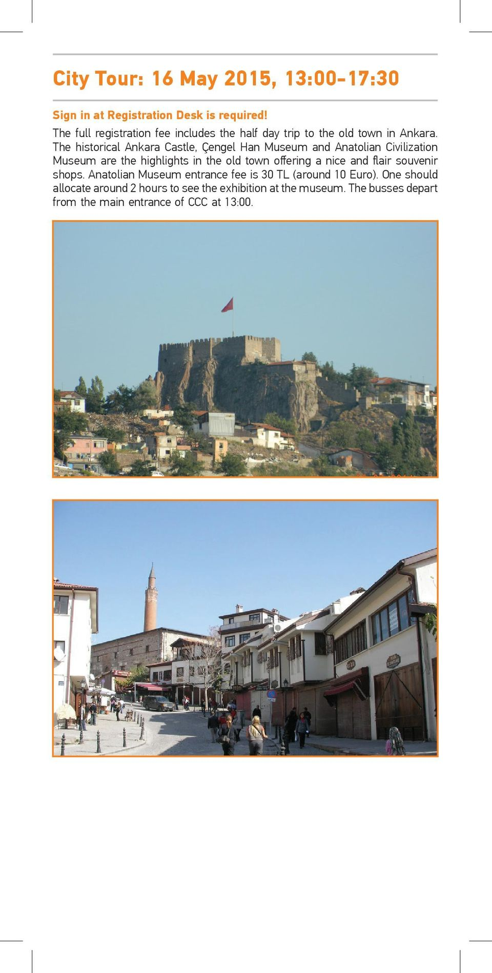 The historical Ankara Castle, Çengel Han Museum and Anatolian Civilization Museum are the highlights in the old town offering