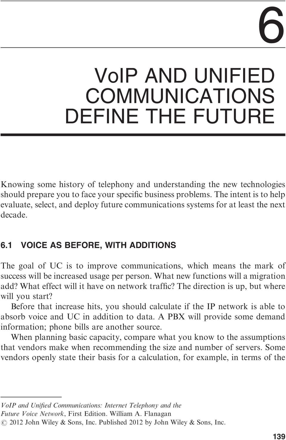 1 VOICE AS BEFORE, WITH ADDITIONS The goal of UC is to improve communications, which means the mark of success will be increased usage per person. What new functions will a migration add?