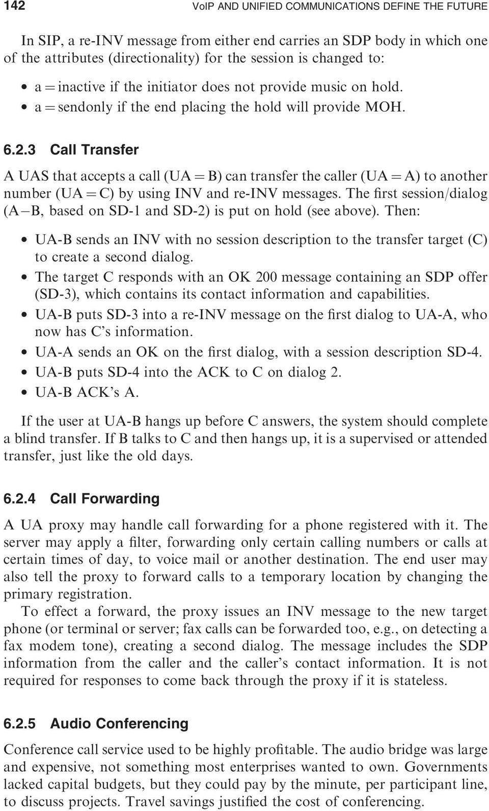 3 Call Transfer A UAS that accepts a call (UA ¼ B) can transfer the caller (UA ¼ A) to another number (UA ¼ C) by using INV and re-inv messages.
