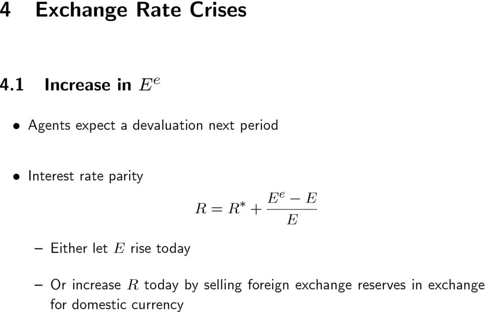 Interest rate parity Either let E rise today R = R + Ee E