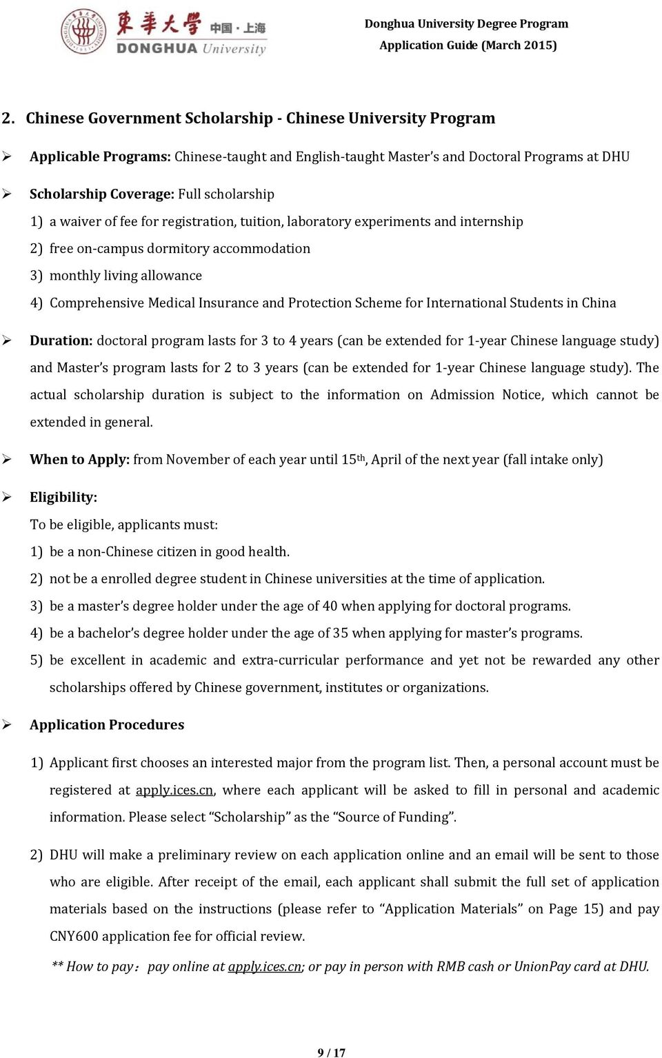 Scheme for International Students in China Duration: doctoral program lasts for 3 to 4 years (can be extended for 1-year Chinese language study) and Master s program lasts for 2 to 3 years (can be