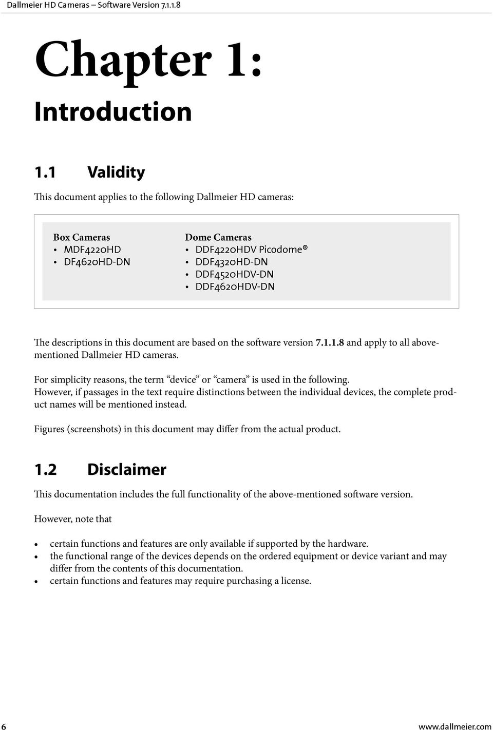 this document are based on the software version 7.1.1.8 and apply to all abovementioned Dallmeier HD cameras. For simplicity reasons, the term device or camera is used in the following.