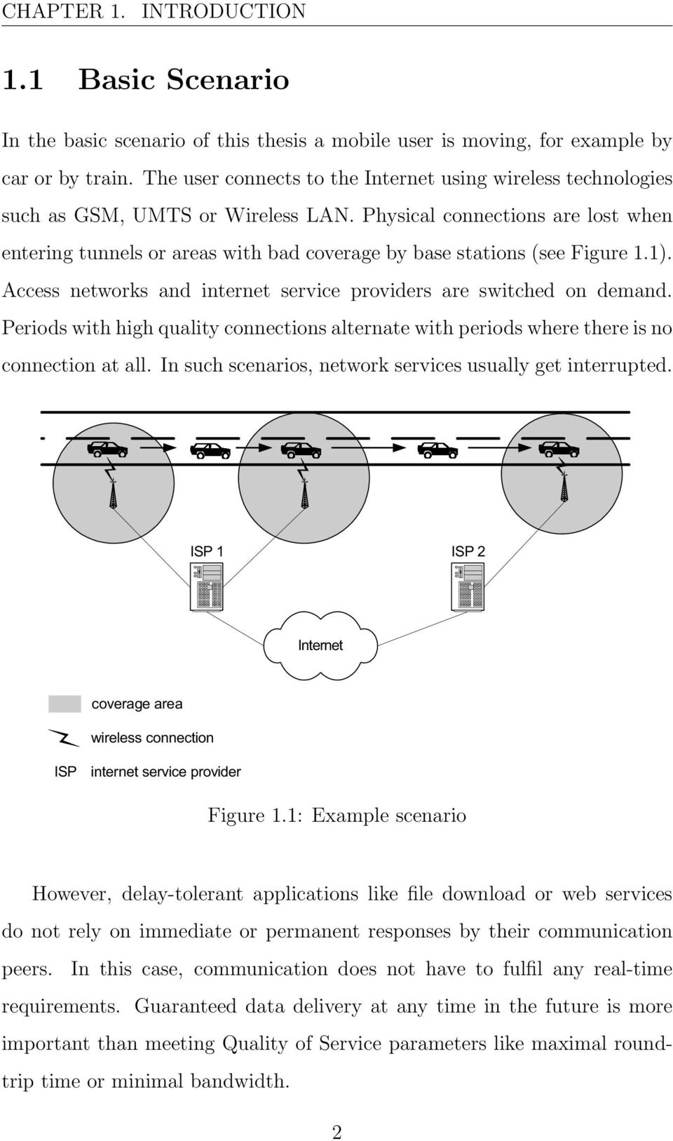 Physical connections are lost when entering tunnels or areas with bad coverage by base stations (see Figure 1.1). Access networks and internet service providers are switched on demand.