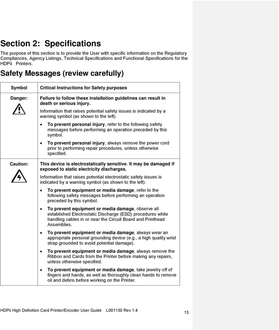 Safety Messages (review carefully) Symbol Danger: Caution: Critical Instructions for Safety purposes Failure to follow these installation guidelines can result in death or serious injury.