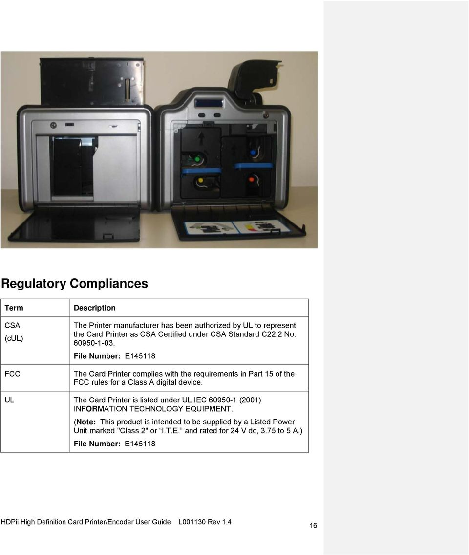 File Number: E145118 The Card Printer complies with the requirements in Part 15 of the FCC rules for a Class A digital device.