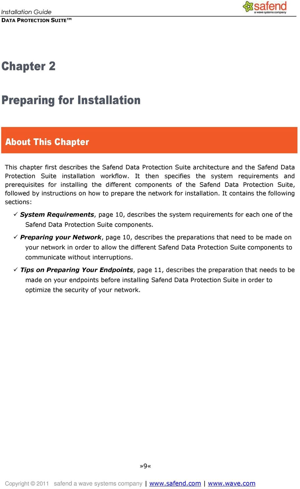 installation. It contains the following sections: System Requirements, page 10, describes the system requirements for each one of the Safend Data Protection Suite components.