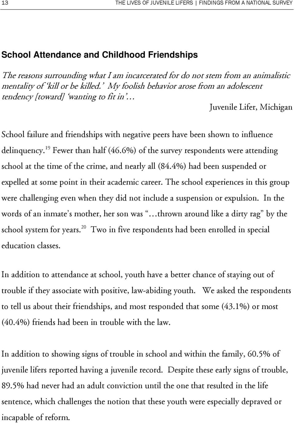 My foolish behavior arose from an adolescent tendency [toward] wanting to fit in Juvenile Lifer, Michigan School failure and friendships with negative peers have been shown to influence delinquency.