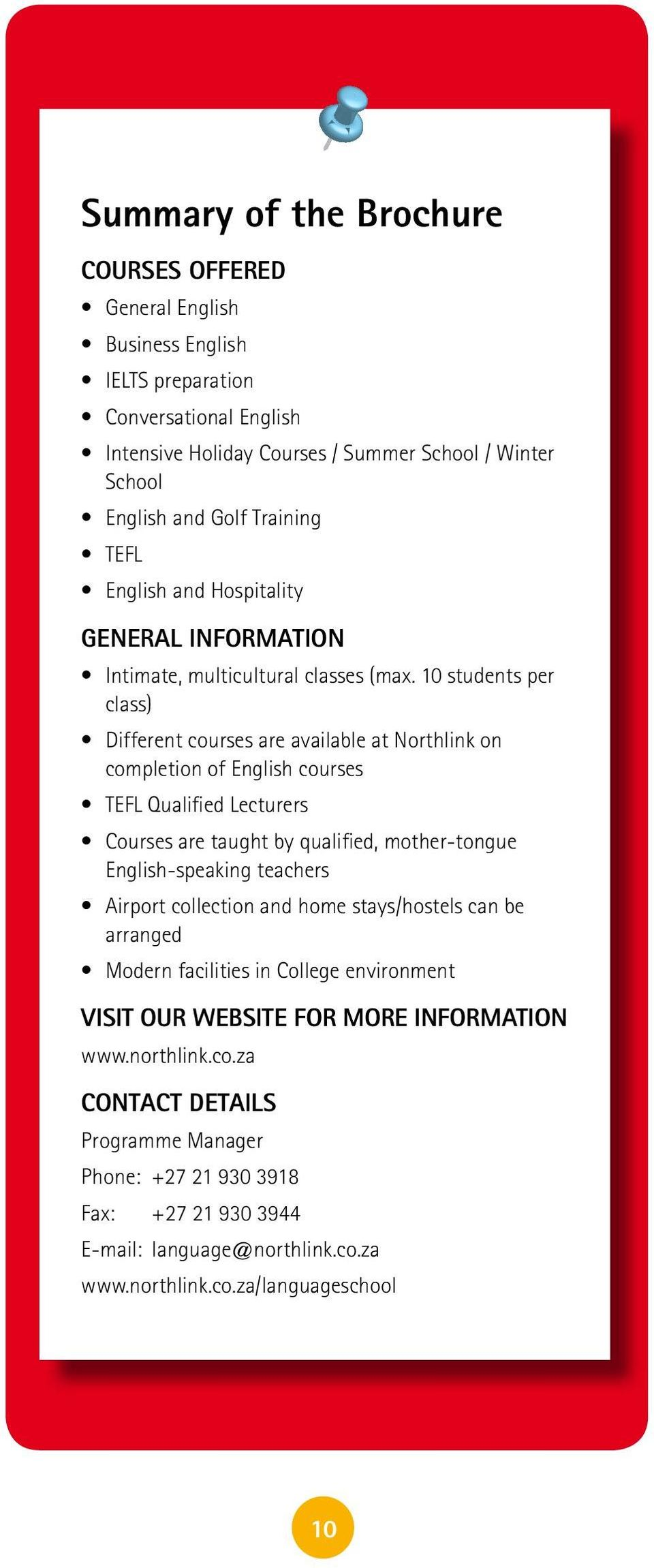 10 students per class) Different courses are available at Northlink on completion of English courses TEFL Qualified Lecturers Courses are taught by qualified, mother-tongue English-speaking