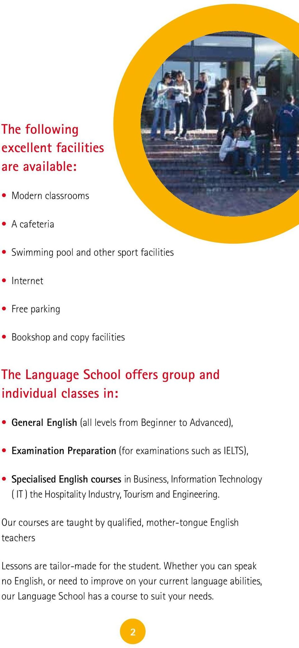 Specialised English courses in Business, Information Technology ( IT ) the Hospitality Industry, Tourism and Engineering.