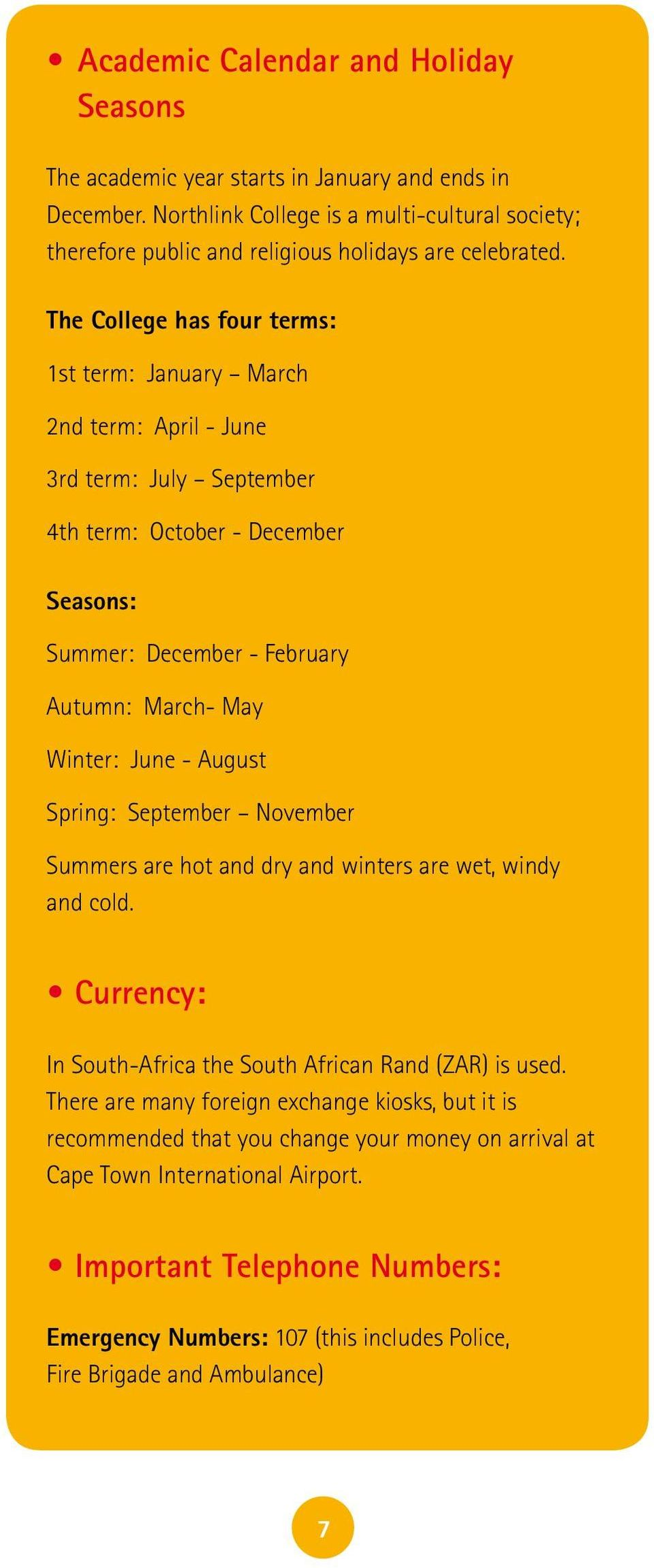August Spring: September November Summers are hot and dry and winters are wet, windy and cold. Currency: In South-Africa the South African Rand (ZAR) is used.