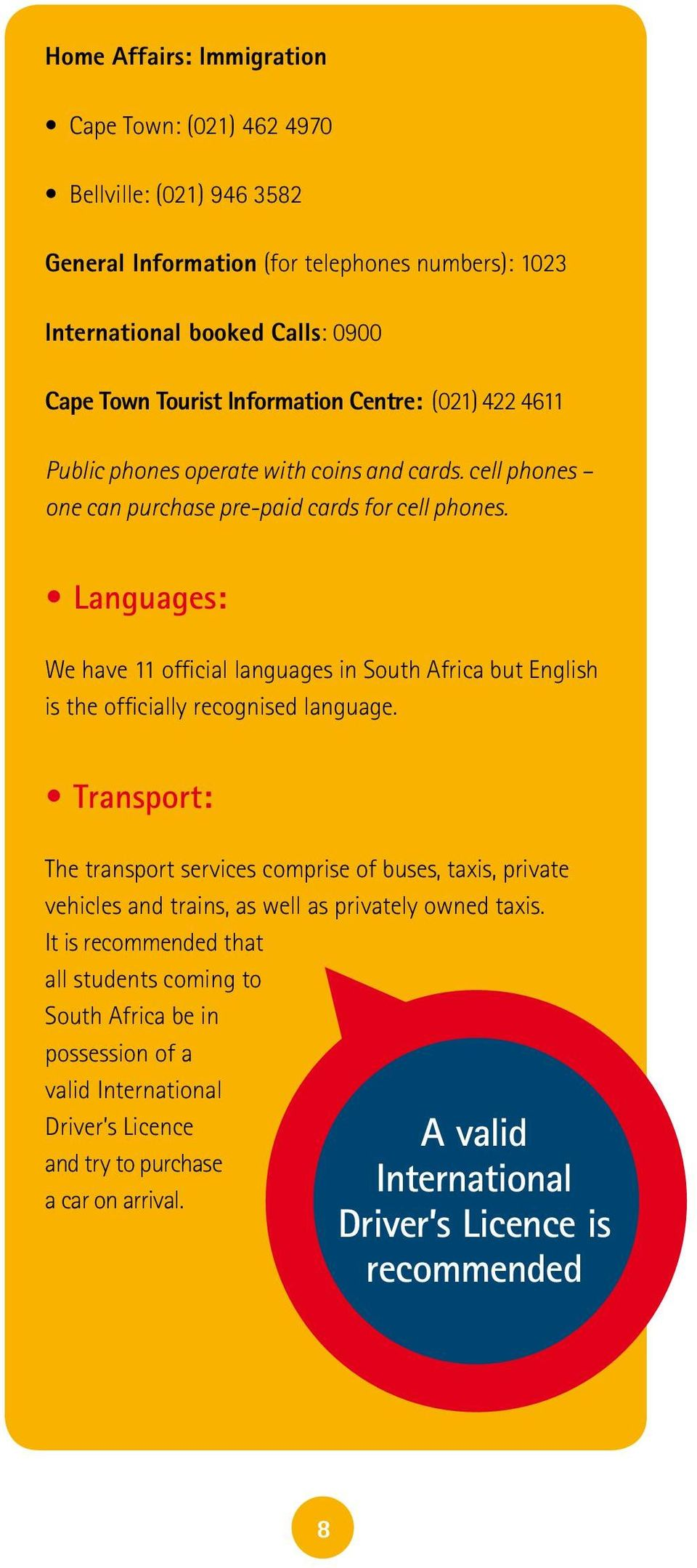 Languages: We have 11 official languages in South Africa but English is the officially recognised language.