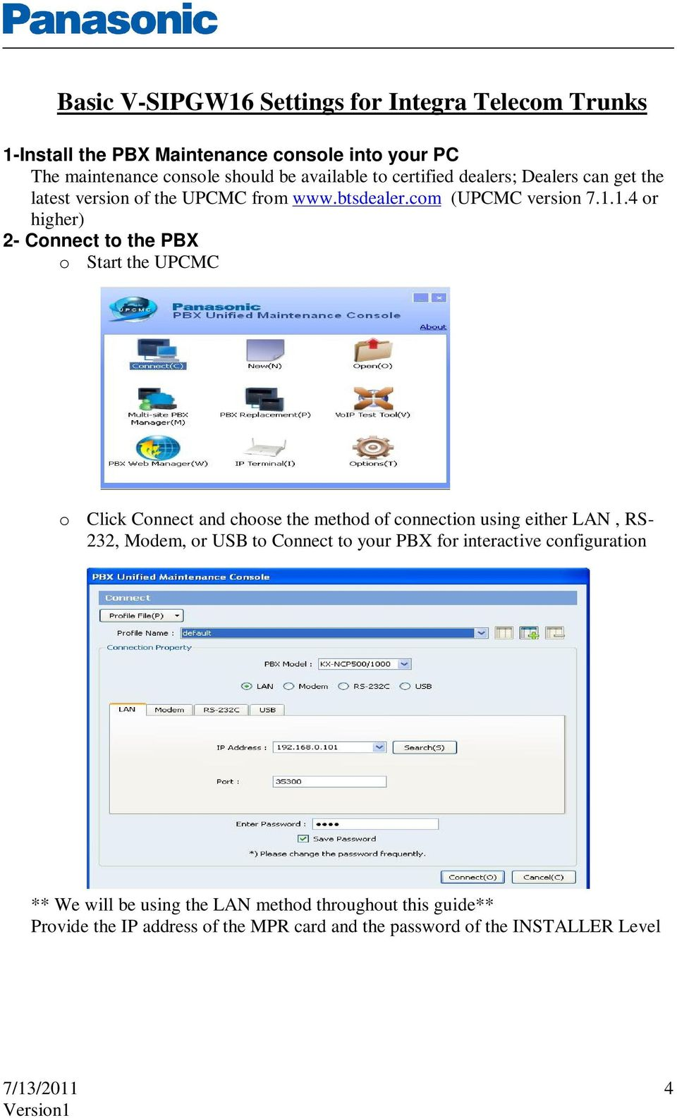 1.4 or higher) 2- Connect to the PBX o Start the UPCMC o Click Connect and choose the method of connection using either LAN, RS- 232, Modem, or USB to