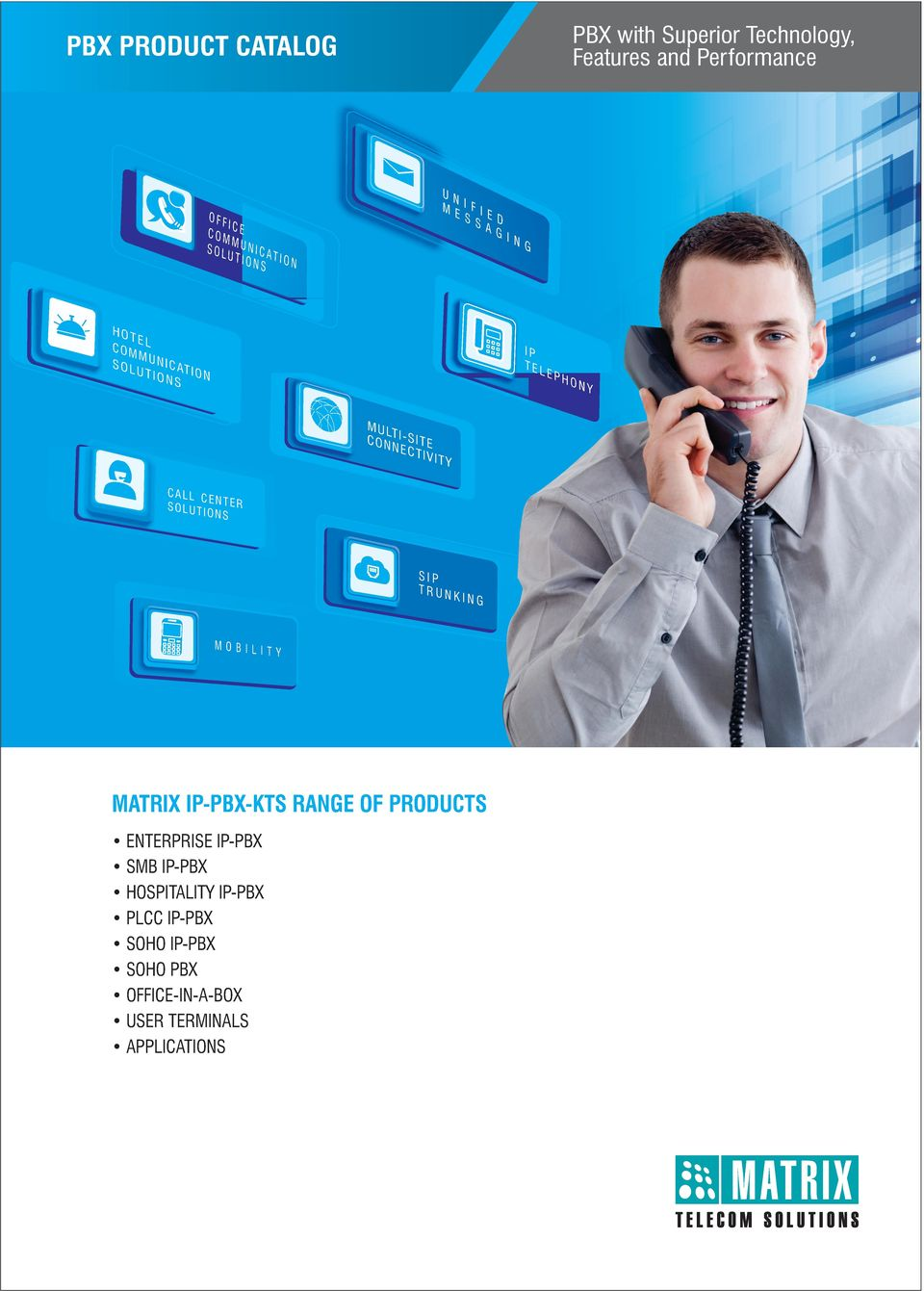 TY CALL C ENTER SOLUT IONS SIP TRUN KING MOBILI TY MATRIX IP-PBX-KTS RANGE OF PRODUCTS ENTERPRISE IP-PBX SMB