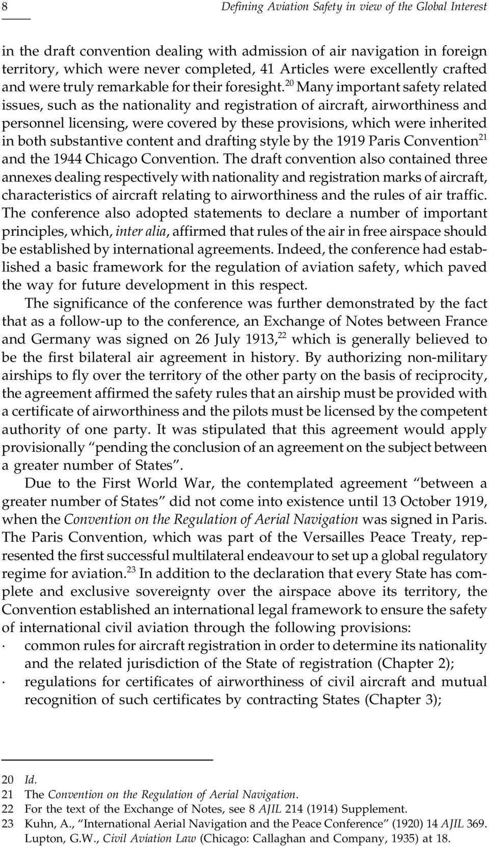 20 Many important safety related issues, such as the nationality and registration of aircraft, airworthiness and personnel licensing, were covered by these provisions, which were inherited in both