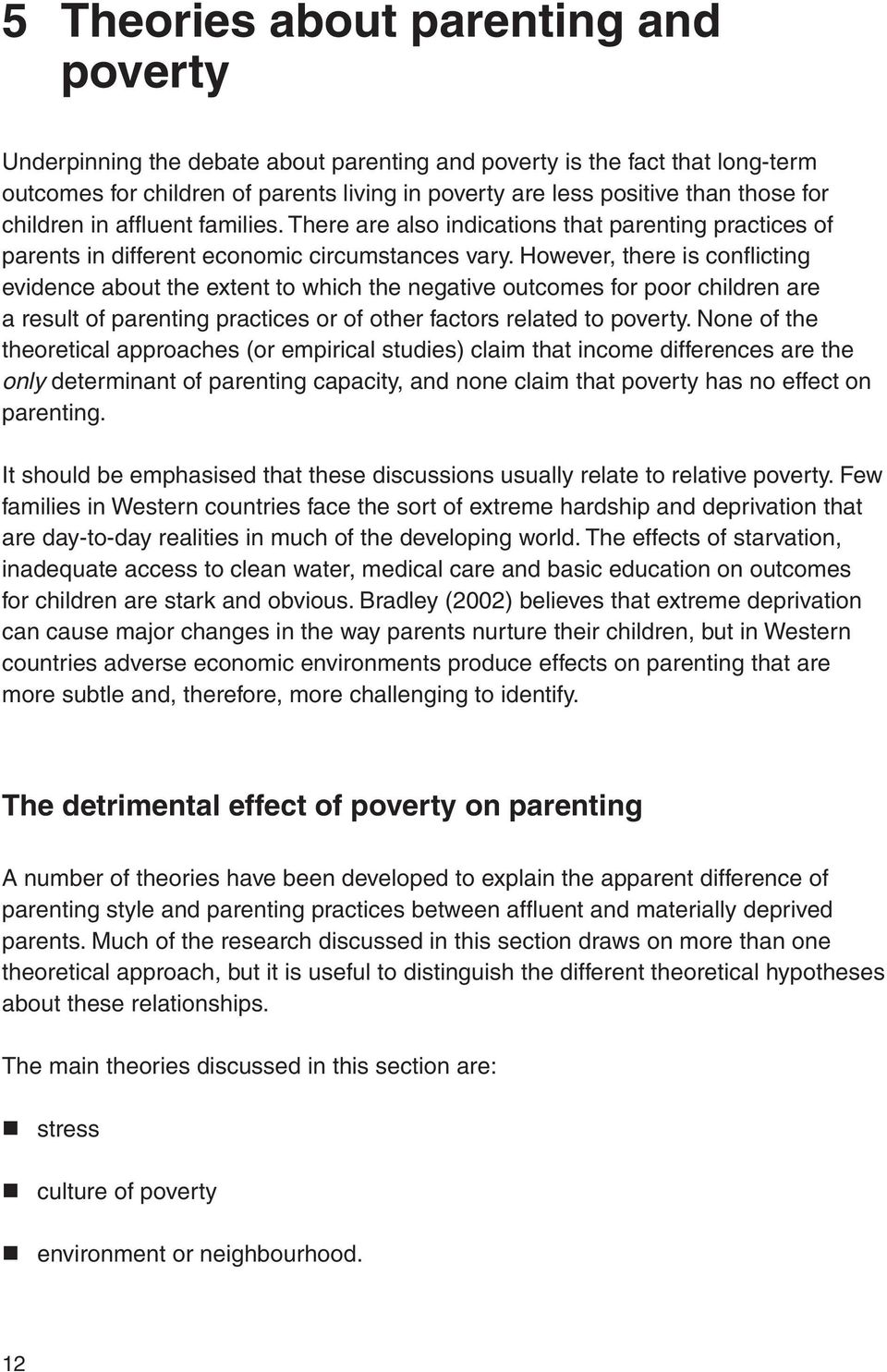 However, there is confl icting evidence about the extent to which the negative outcomes for poor children are a result of parenting practices or of other factors related to poverty.