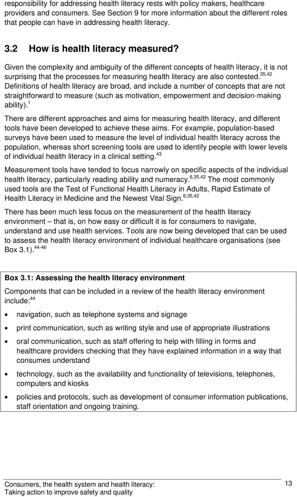 Given the complexity and ambiguity of the different concepts of health literacy, it is not surprising that the processes for measuring health literacy are also contested.