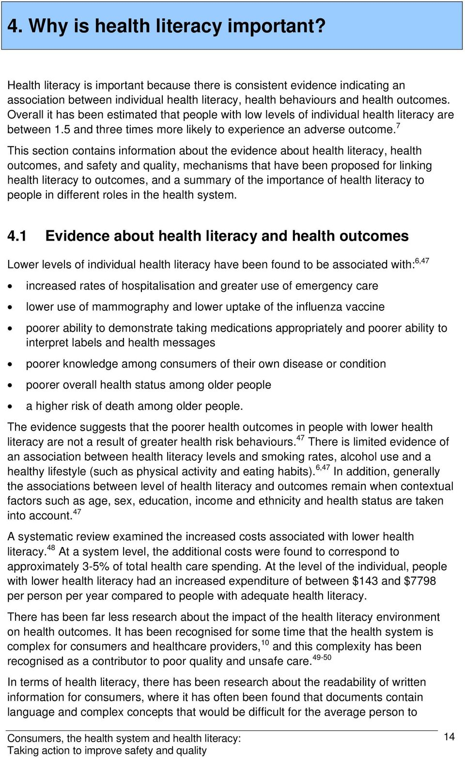 Overall it has been estimated that people with low levels of individual health literacy are between 1.5 and three times more likely to experience an adverse outcome.