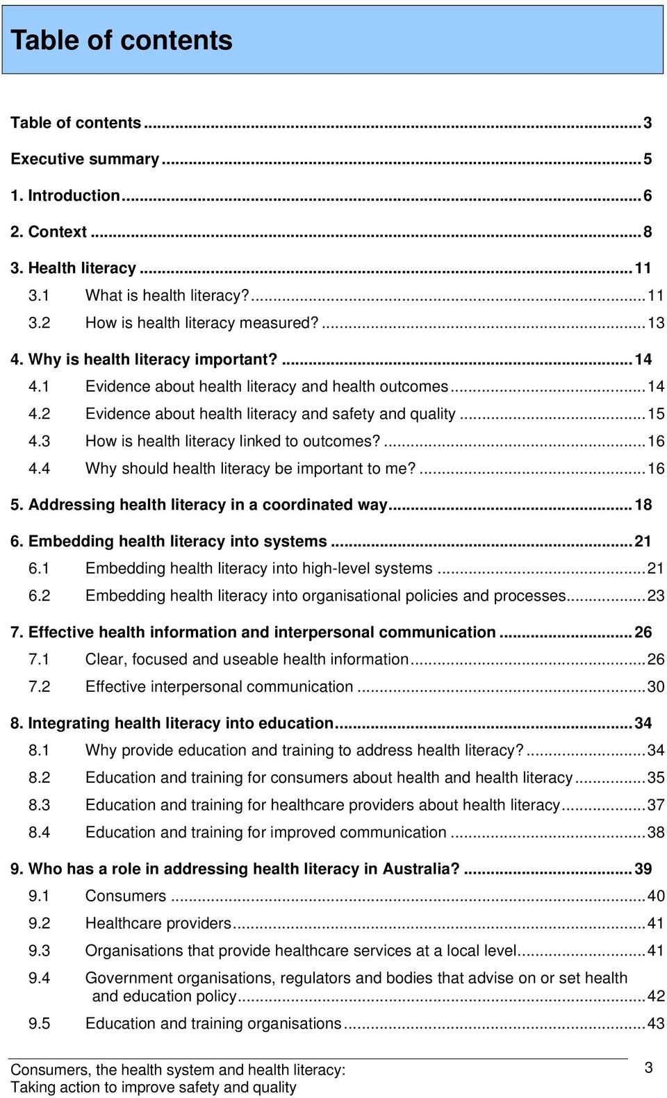 3 How is health literacy linked to outcomes?...16 4.4 Why should health literacy be important to me?...16 5. Addressing health literacy in a coordinated way...18 6.