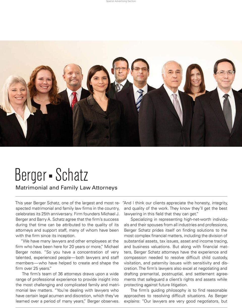 Schatz agree that the firm s success during that time can be attributed to the quality of its attorneys and support staff, many of whom have been with the firm since its inception.