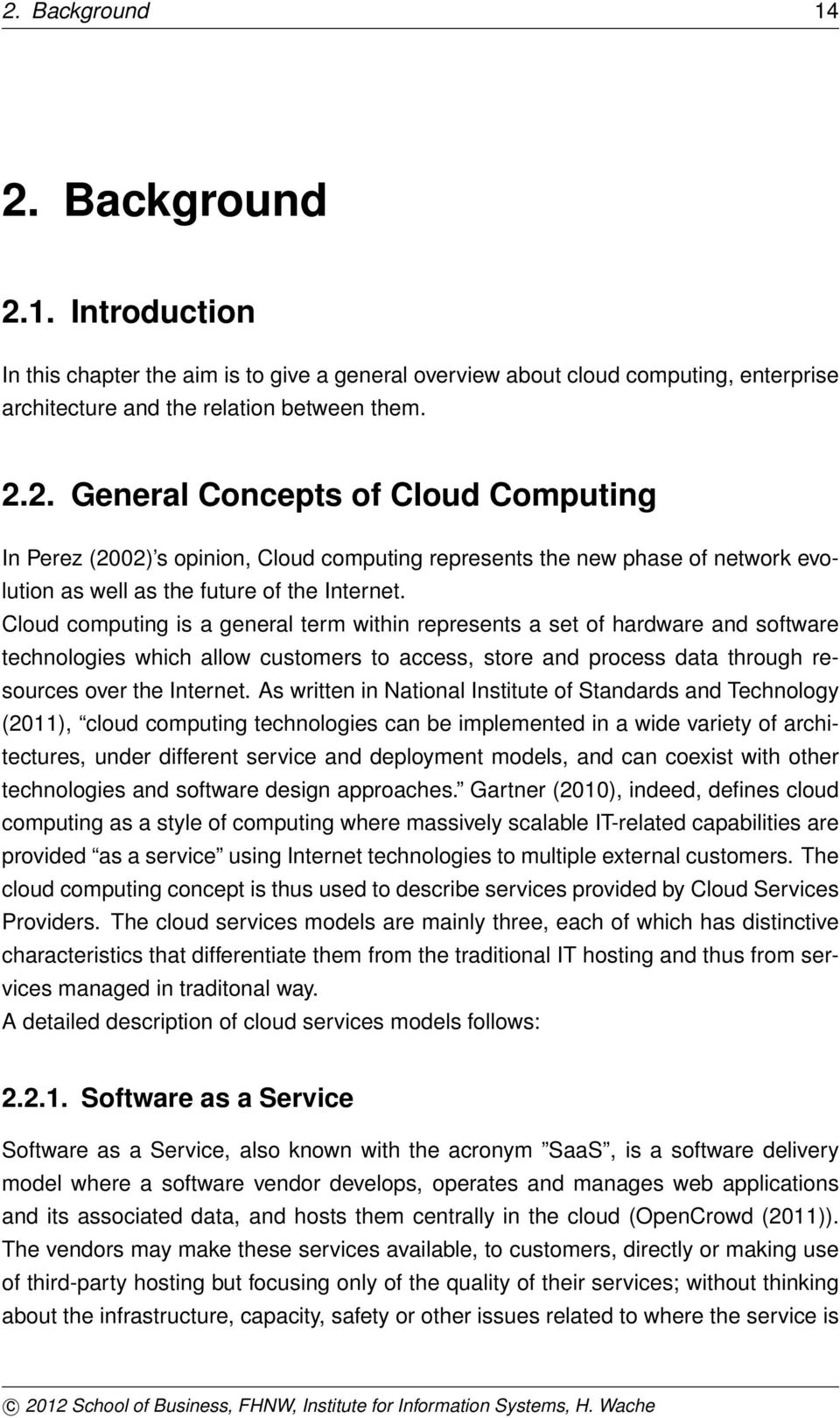 As written in National Institute of Standards and Technology (2011), cloud computing technologies can be implemented in a wide variety of architectures, under different service and deployment models,