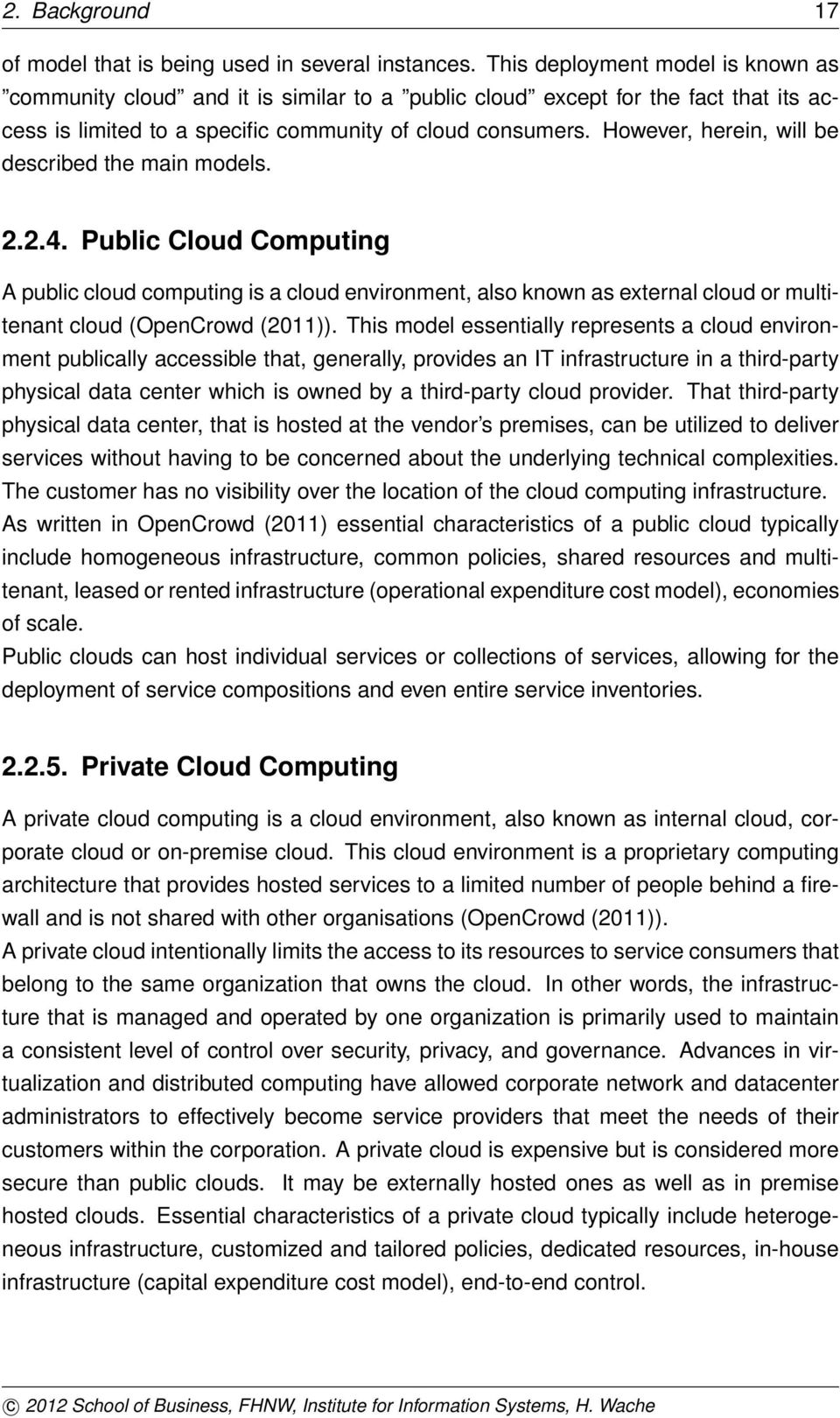 However, herein, will be described the main models. 2.2.4. Public Cloud Computing A public cloud computing is a cloud environment, also known as external cloud or multitenant cloud (OpenCrowd (2011)).