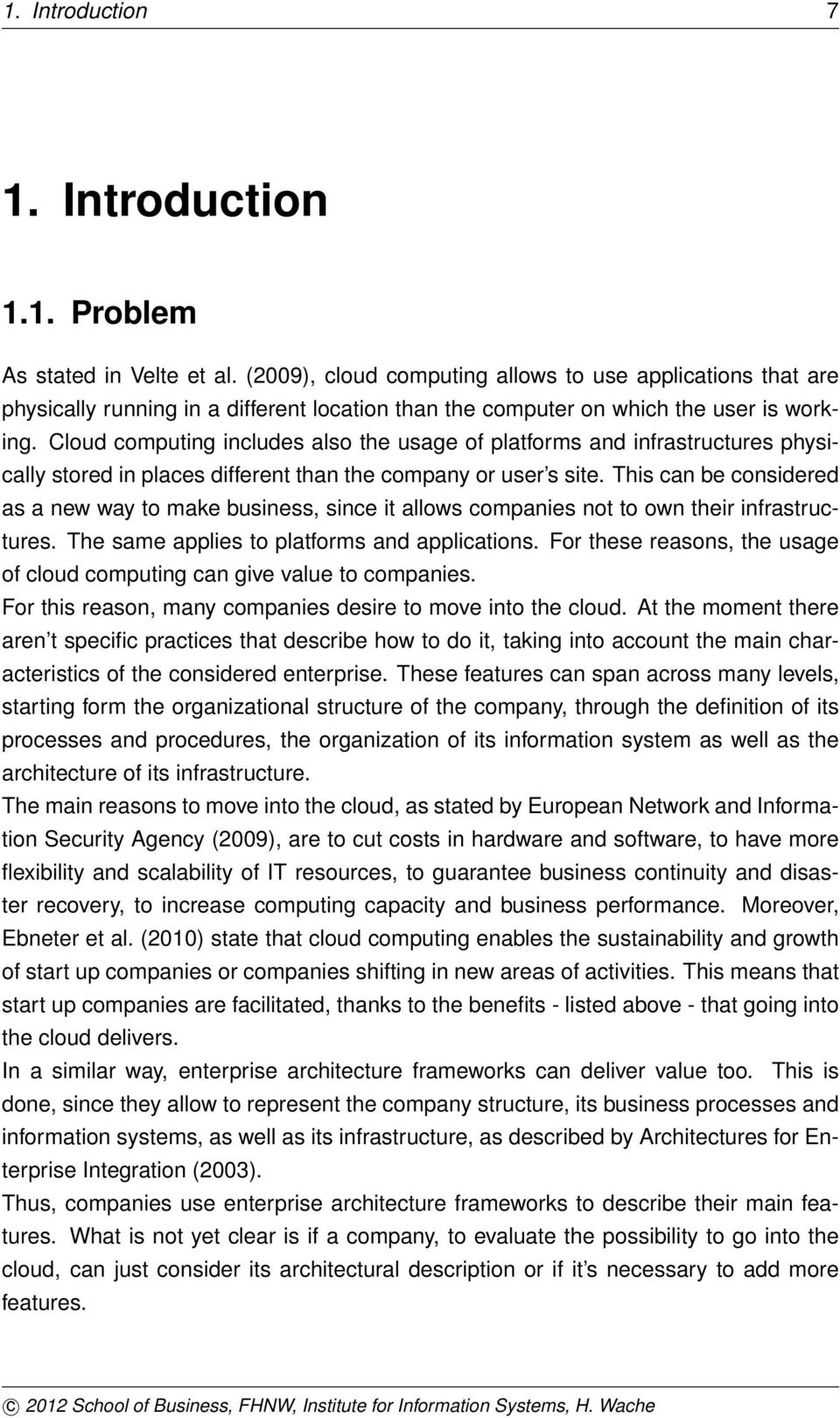 Cloud computing includes also the usage of platforms and infrastructures physically stored in places different than the company or user s site.