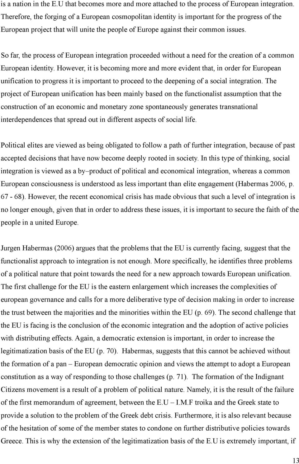 So far, the process of European integration proceeded without a need for the creation of a common European identity.