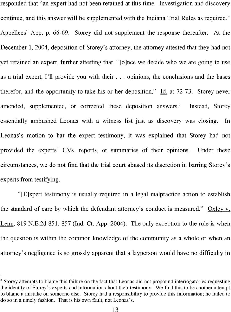 At the December 1, 2004, deposition of Storey s attorney, the attorney attested that they had not yet retained an expert, further attesting that, [o]nce we decide who we are going to use as a trial