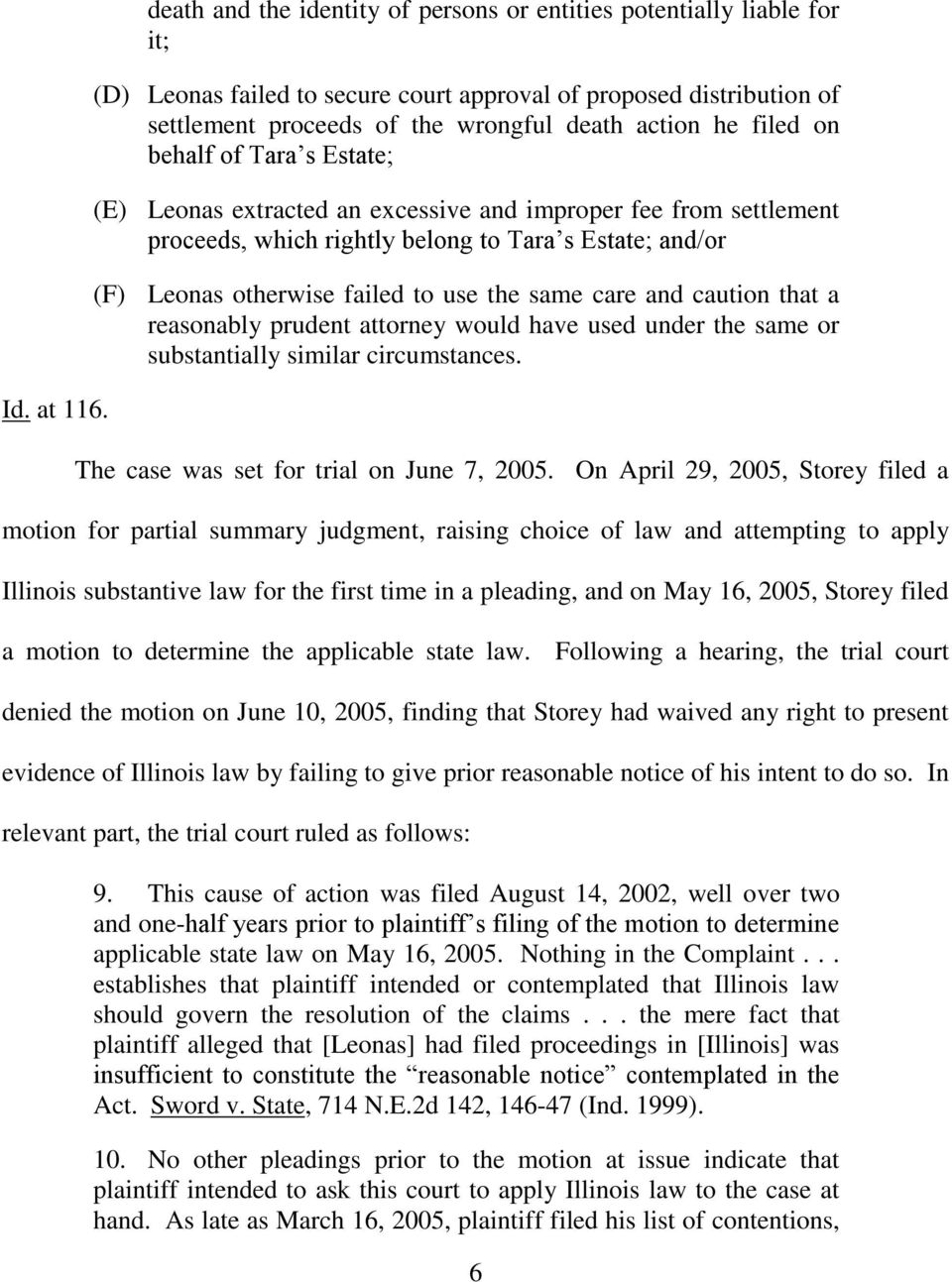 filed on behalf of Tara s Estate; (E) Leonas extracted an excessive and improper fee from settlement proceeds, which rightly belong to Tara s Estate; and/or (F) Leonas otherwise failed to use the