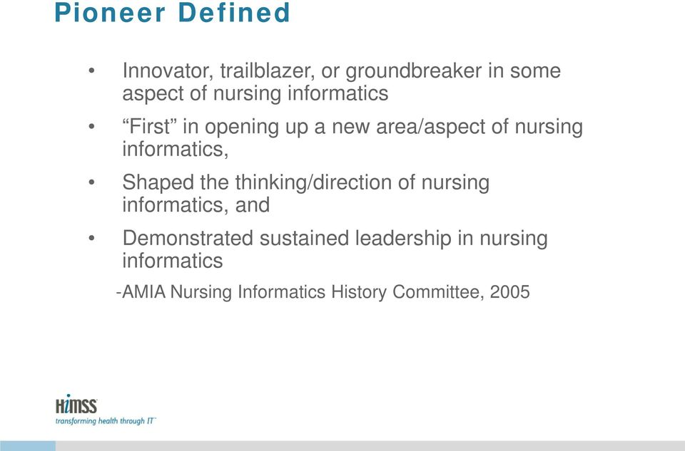 informatics, Shaped the thinking/direction of nursing informatics, and