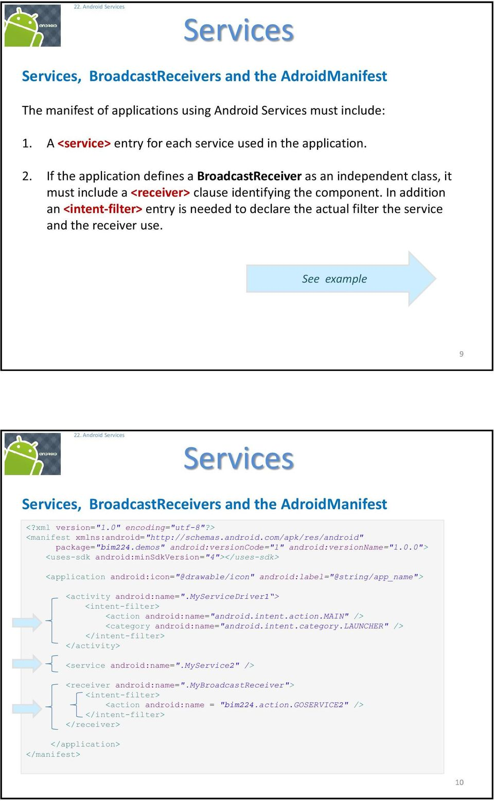 "In addition an <intent-filter> entry is needed to declare the actual filter the service and the receiver use. See example 9 22. Android, BroadcastReceivers and the AdroidManifest <?xml version=""1."