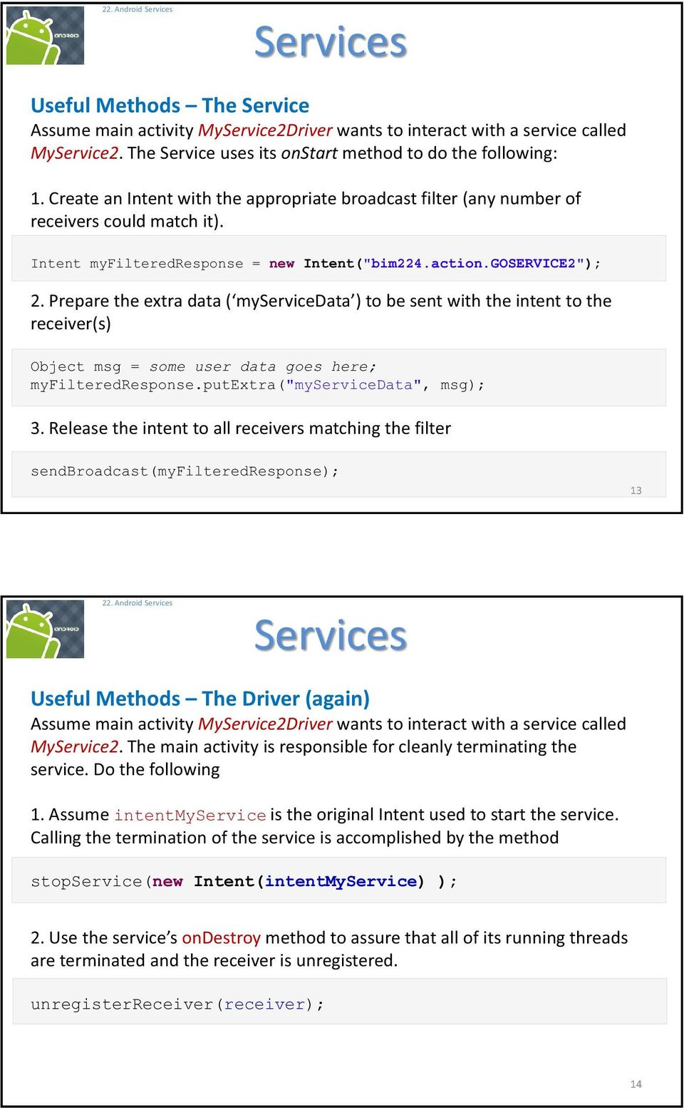 "GOSERVICE2""); myservicedata receiver(s) Object msg = some user data goes here; myfilteredresponse.putextra(""myservicedata"", msg); 3."