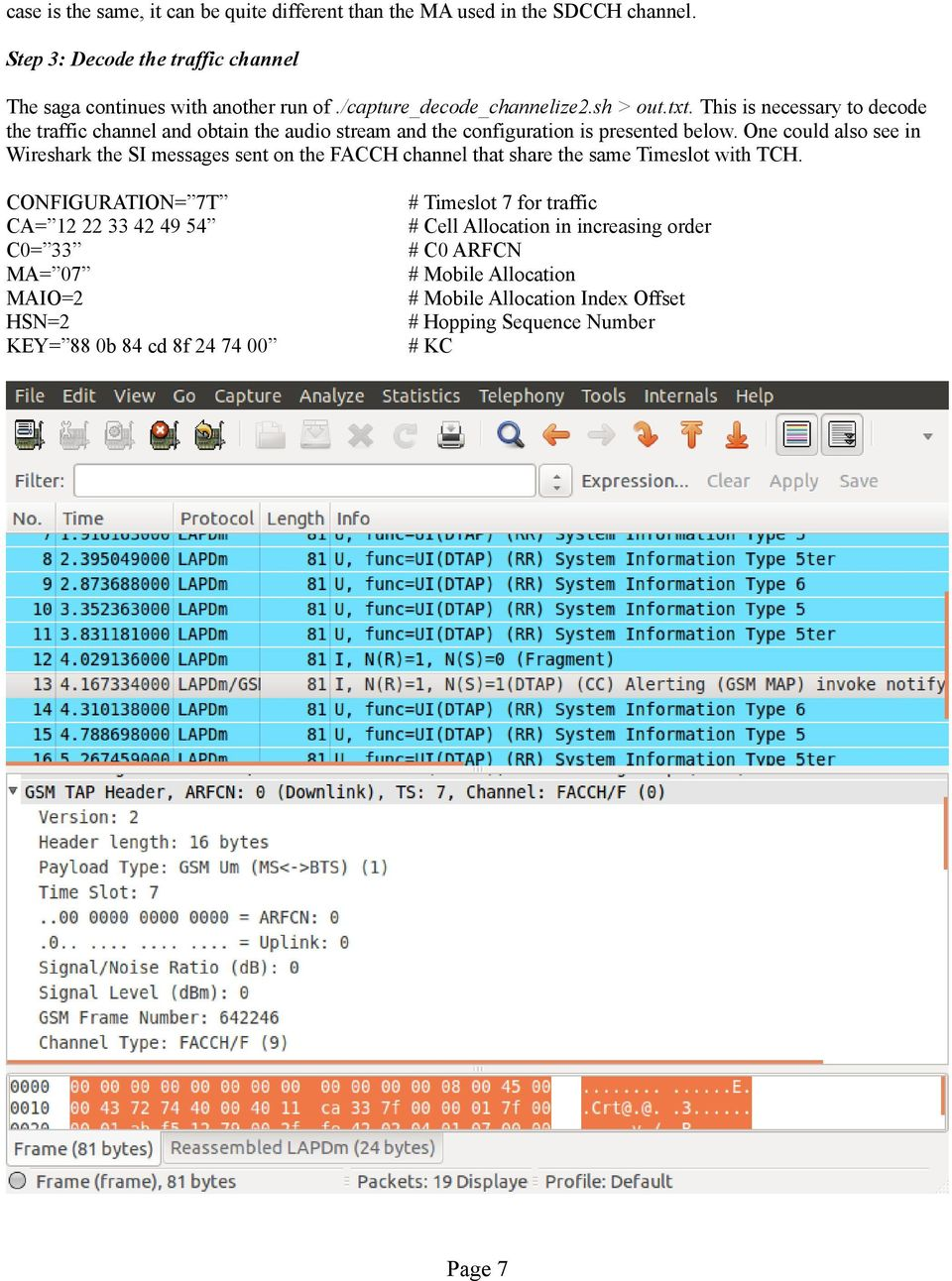 One could also see in Wireshark the SI messages sent on the FACCH channel that share the same Timeslot with TCH.