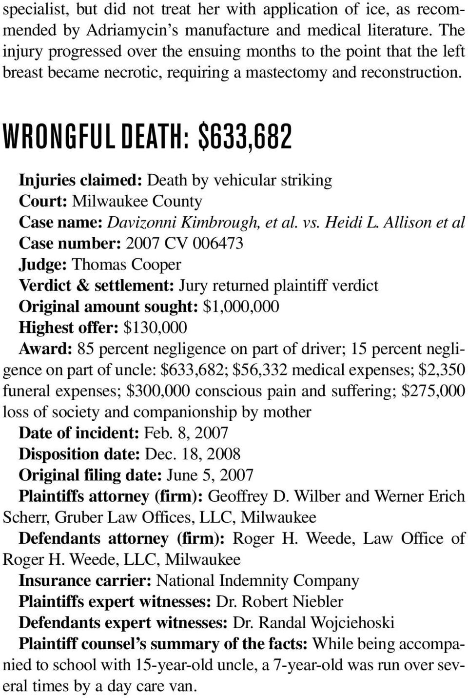 WRONGFUL DEATH: $633,682 Injuries claimed: Death by vehicular striking Court: Milwaukee County Case name: Davizonni Kimbrough, et al. vs. Heidi L.