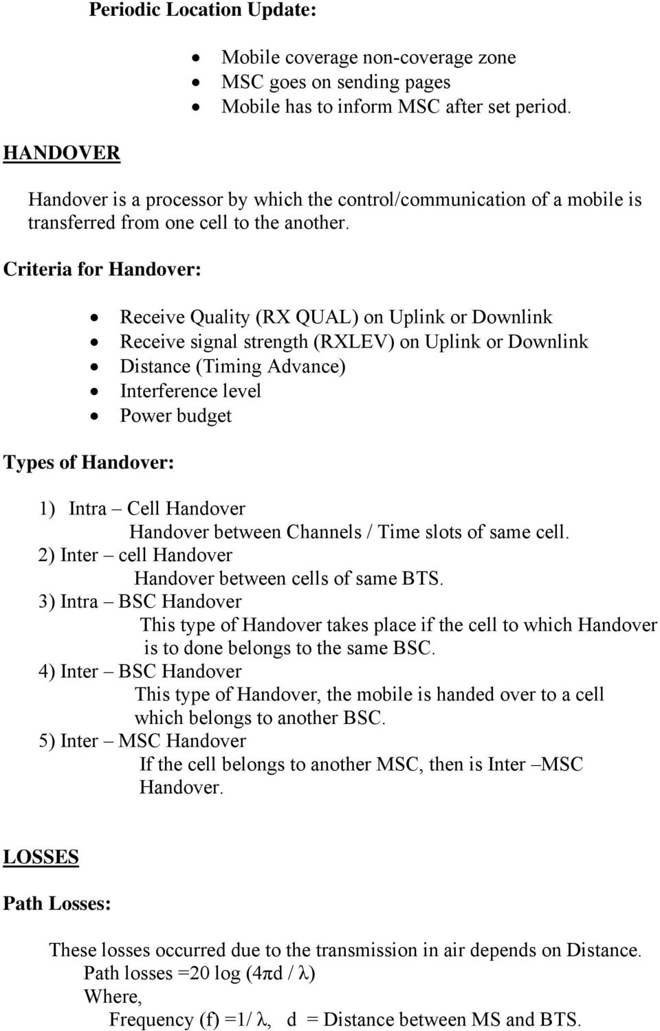 Criteria for Handover: Receive Quality (RX QUAL) on Uplink or Downlink Receive signal strength (RXLEV) on Uplink or Downlink Distance (Timing Advance) Interference level Power budget Types of