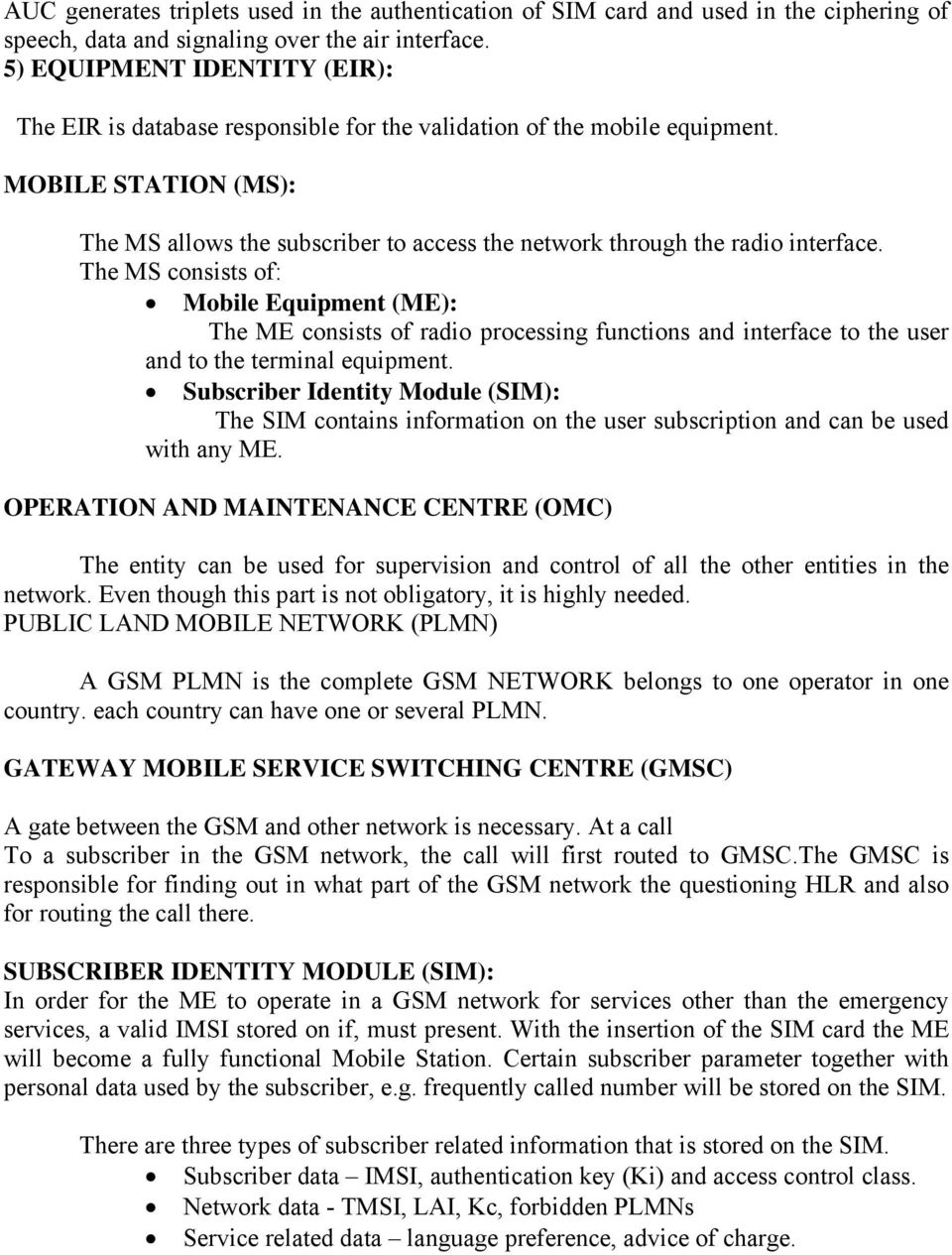 MOBILE STATION (MS): The MS allows the subscriber to access the network through the radio interface.