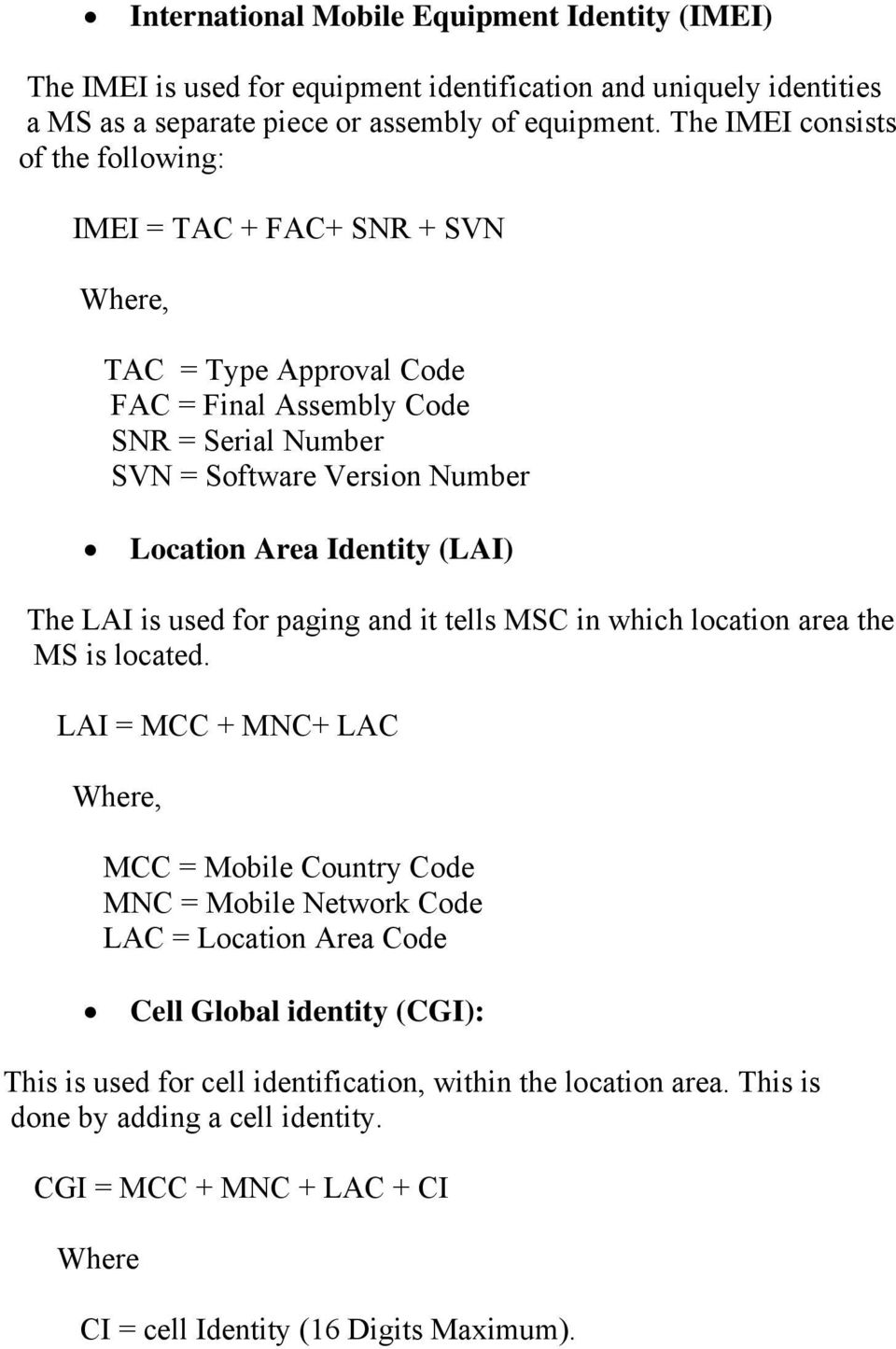 Identity (LAI) The LAI is used for paging and it tells MSC in which location area the MS is located.