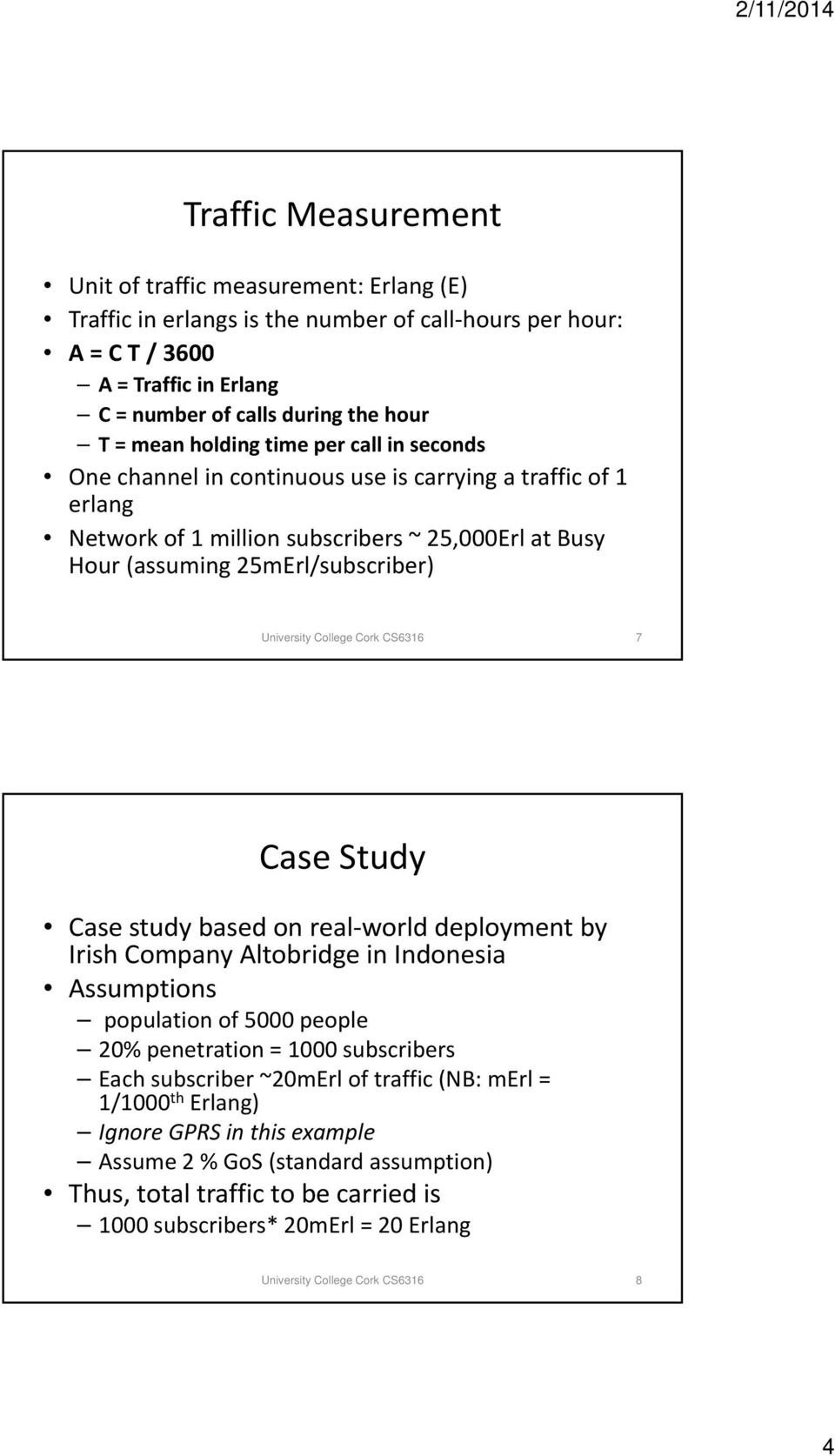 25mErl/subscriber) 7 Case Study Case study based on real world deployment by Irish Company Altobridge in Indonesia Assumptions population of 5000 people 20% penetration = 1000 subscribers