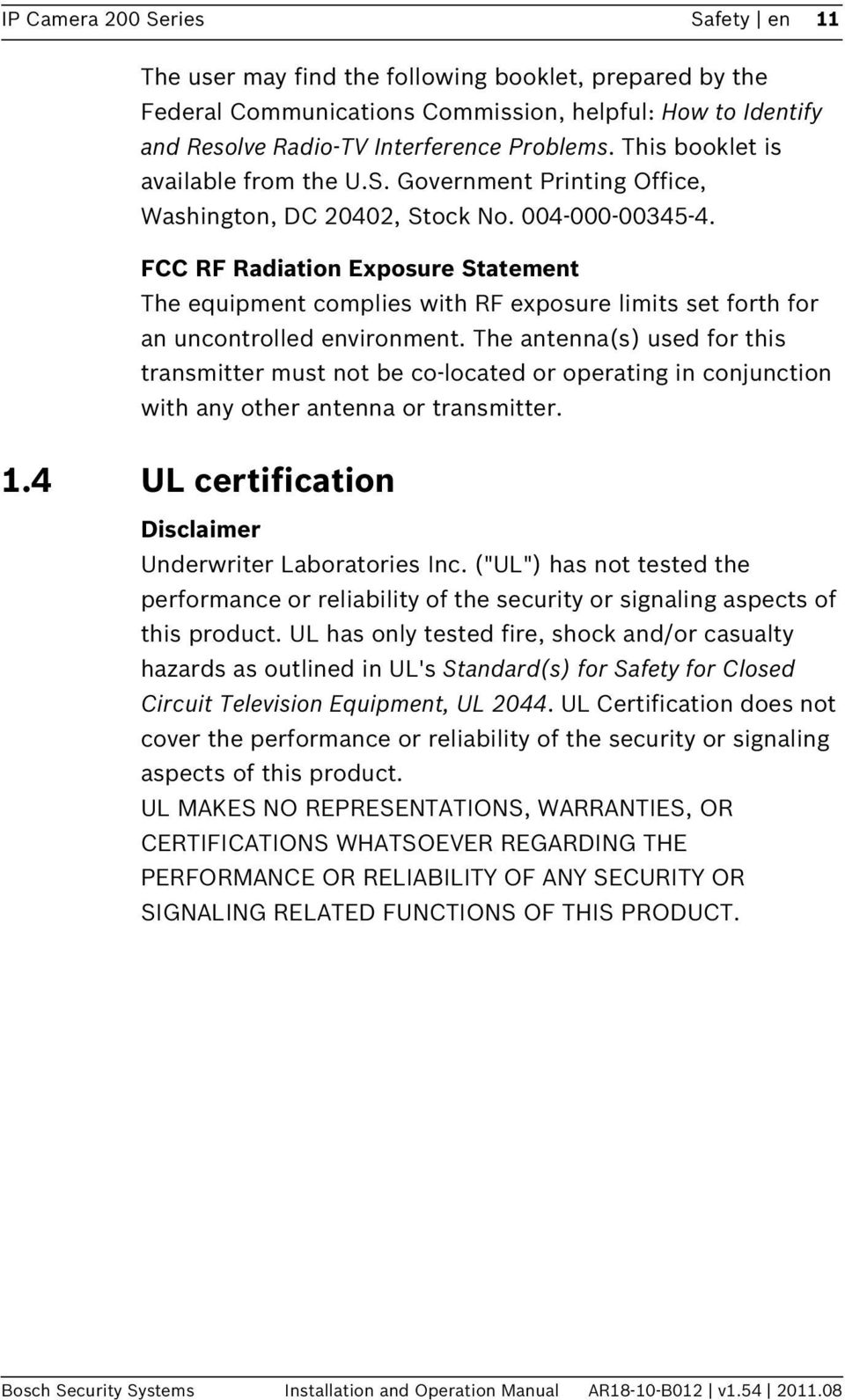 FCC RF Radiation Exposure Statement The equipment complies with RF exposure limits set forth for an uncontrolled environment.
