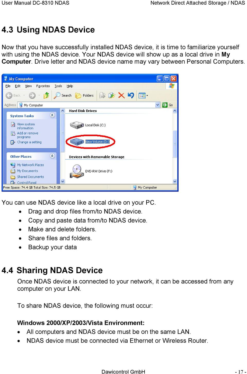 Drag and drop files from/to NDAS device. Copy and paste data from/to NDAS device. Make and delete folders. Share files and folders. Backup your data 4.