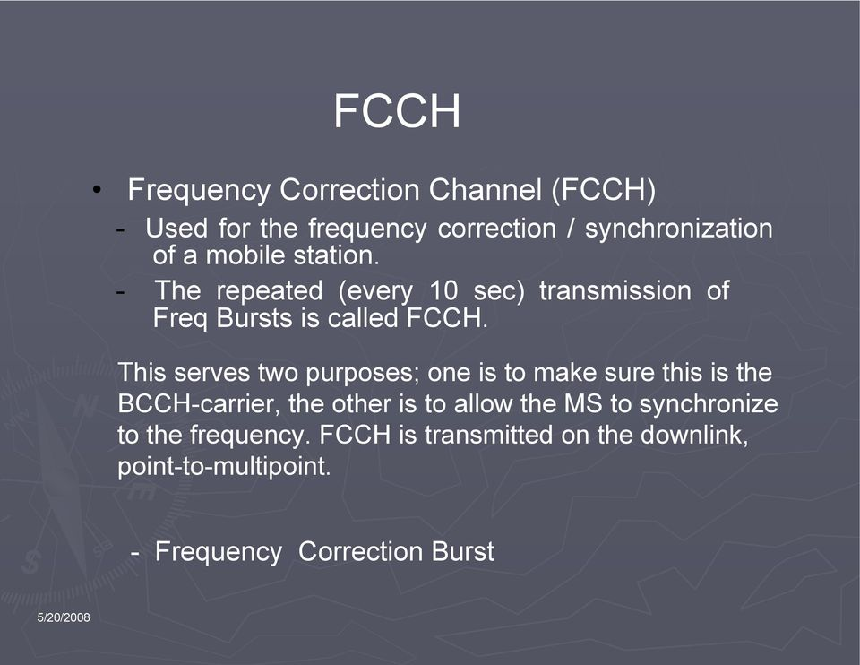 This serves two purposes; one is to make sure this is the BCCH-carrier, the other is to allow the MS