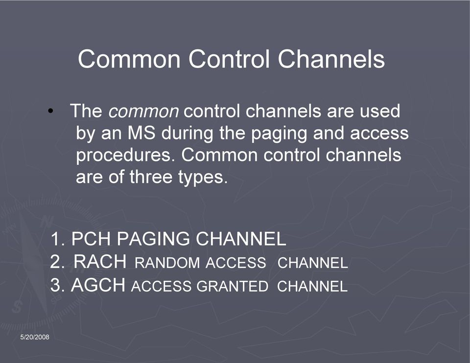 Common control channels are of three types. 1.