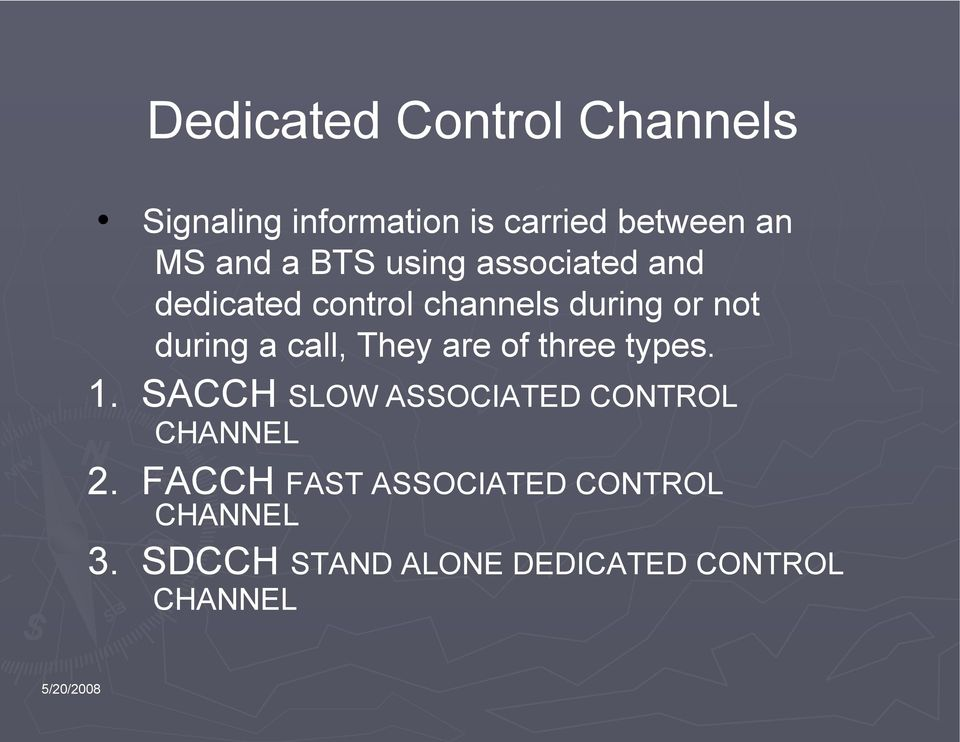 call, They are of three types. 1. SACCH SLOW ASSOCIATED CONTROL CHANNEL 2.