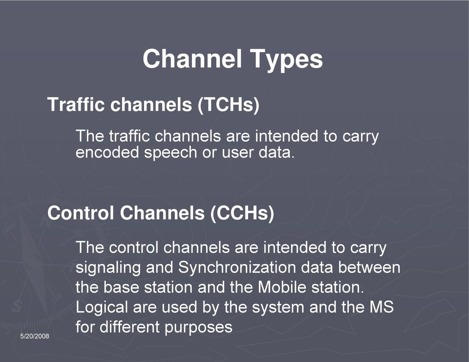 Control Channels (CCHs) The control channels are intended to carry signaling and