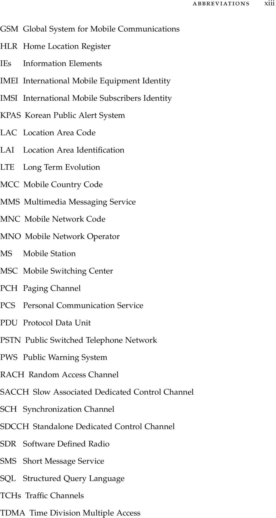 Code MNO Mobile Network Operator MS Mobile Station MSC Mobile Switching Center PCH Paging Channel PCS Personal Communication Service PDU Protocol Data Unit PSTN Public Switched Telephone Network PWS