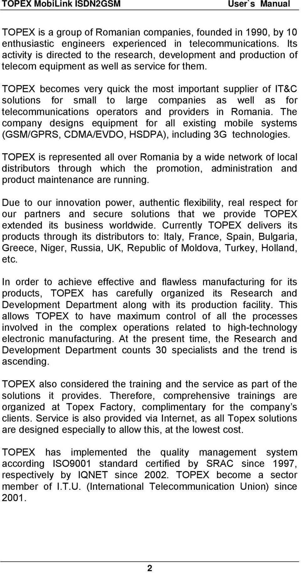 TOPEX becomes very quick the most important supplier of IT&C solutions for small to large companies as well as for telecommunications operators and providers in Romania.