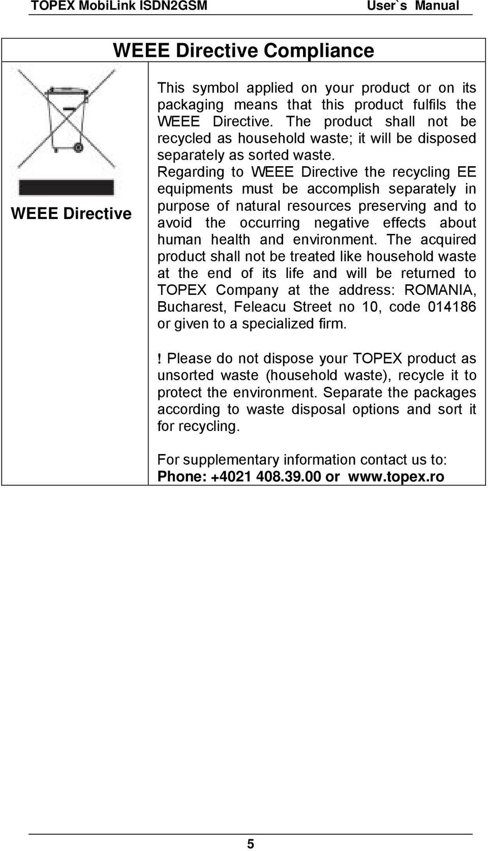 Regarding to WEEE Directive the recycling EE equipments must be accomplish separately in purpose of natural resources preserving and to avoid the occurring negative effects about human health and