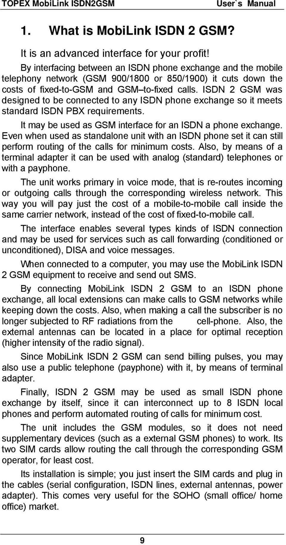 ISDN 2 GSM was designed to be connected to any ISDN phone exchange so it meets standard ISDN PBX requirements. It may be used as GSM interface for an ISDN a phone exchange.