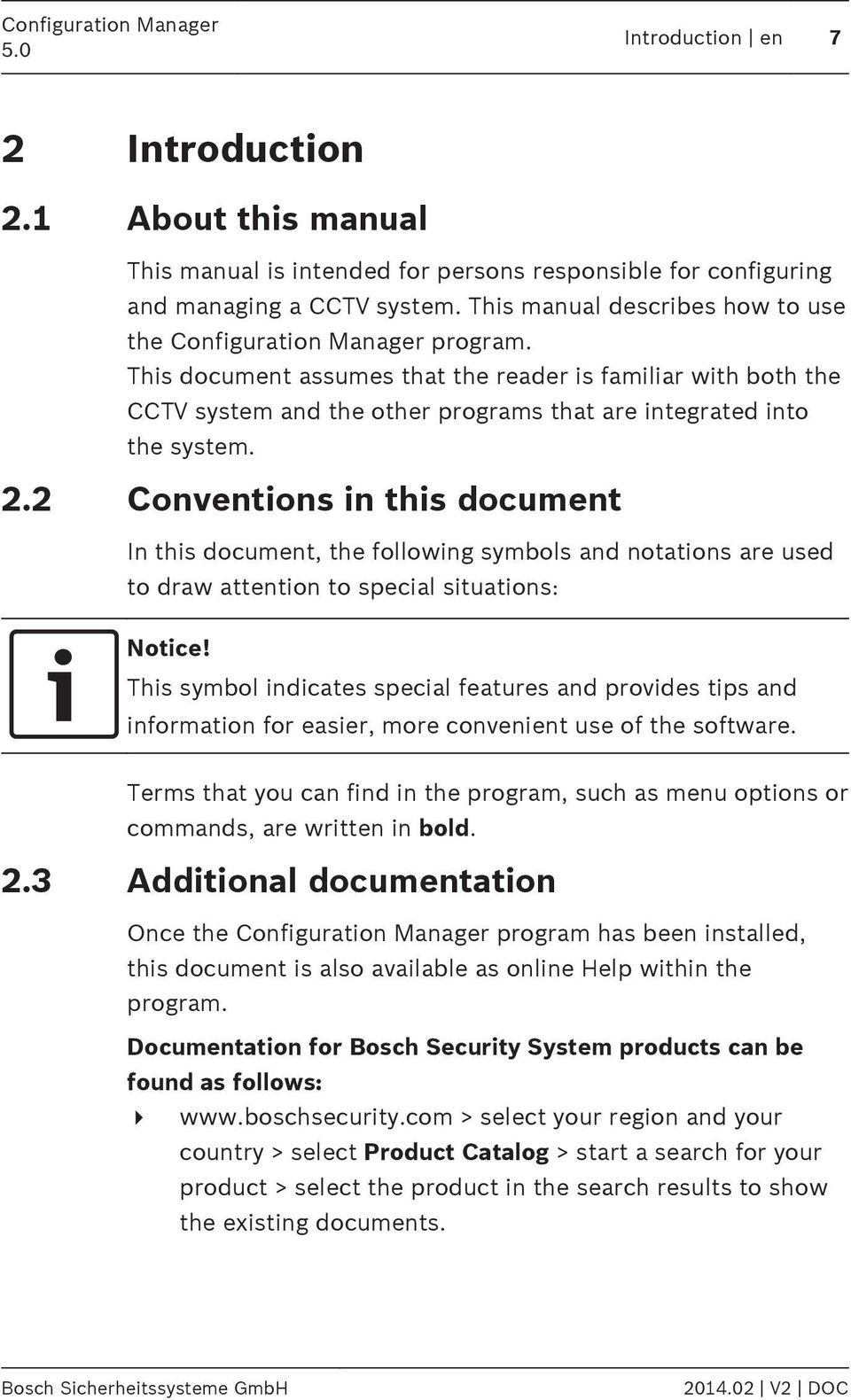 This document assumes that the reader is familiar with both the CCTV system and the other programs that are integrated into the system. 2.