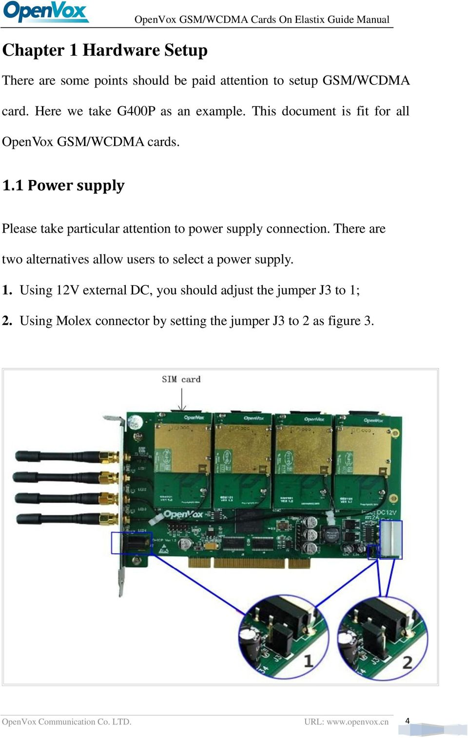 1 Power supply Please take particular attention to power supply connection. There are two alternatives allow users to select a power supply.